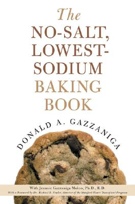 The No-Salt, Lowest-Sodium Baking Book By Gazzaniga, Donald A./ Moloo, Jeannie Gazzaniga, Ph.D./ Fowler, Michael B. (FRW)