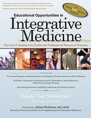 Educational Opportunities in Integrative Medicine By Wengell, Douglas/ Gabriel, Nathen/ Perlman, Adam, M.D.